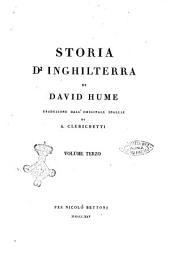 Storia d'Inghilterra di David Hume traduzione dall'originale inglese di A. Clerichetti volume primo [-ottavo ed ultimo]: Volume 3