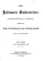 The Baltimore Underwriter: A Monthly Publication Devoted to the Interests of Insurance, Volume 30