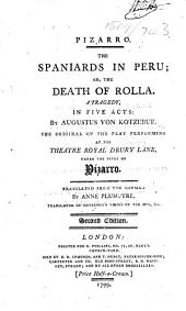 Pizarro. The Spaniards in Peru; or, the Death of Rolla. A tragedy ... Translated from the German by Anne Plumptre ... Second edition