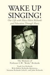 Wake Up Singing!: My Life with Mary Helen Richards and Education Through Music
