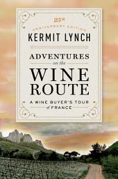 Adventures on the Wine Route: A Wine Buyer's Tour of France (25th Anniversary Edition), Edition 2
