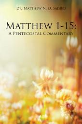 Matthew 1-15:: A Pentecostal Commentary
