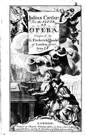 Julius Cæsar: for the flute, an opera, etc