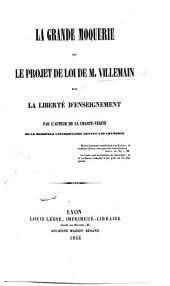 La grande moquerie ou le projet de loi de M. Villemain sur la liberté d'enseignement. Par l'auteur de la Charte-Vérité, ou le monopole universitaire devant les chambres. [i.e. N. Deschamps.]