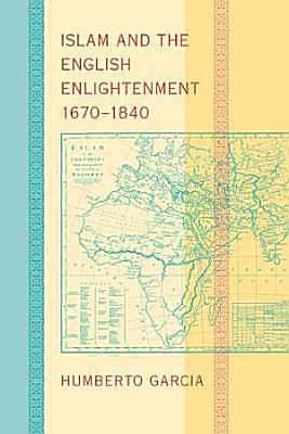Islam and the English Enlightenment  1670   1840 PDF