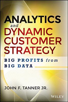 Analytics and Dynamic Customer Strategy