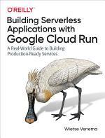Building Serverless Applications with Google Cloud Run