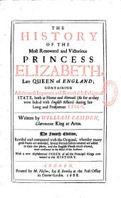 The History of the Most Renowned and Victorious Princess Elizabeth Late Queen of England...