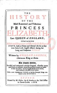 The History of the Most Renowned and Victorious Princess Elizabeth Late Queen of England   Containing All the Most Important and Remarkable Passages of State  Both at Home and Abroad  so Far as They Were Linked with English Affairs  During Her Long and Properous Reign  Written by William Camden     The Fourth Edition  Revised and Compared with the Original  Whereby Many Gross Faults are Amended  Several Periods Before Omitted are Added in Their Due Places     with a New Alphabetical Index of All the Principal Things Contained in the History Book
