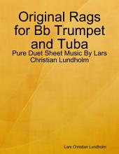 Original Rags for Bb Trumpet and Tuba - Pure Duet Sheet Music By Lars Christian Lundholm