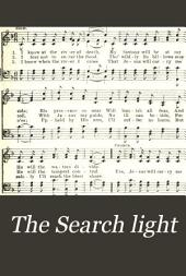 The Search Light: A Collection of Songs for Sunday Schools and Gospel Meetings