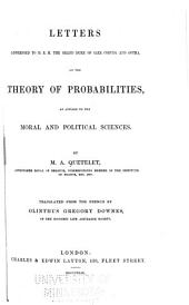 Letters Addressed to H.R.H. the Grand Duke of Saxe Coburg and Gotha: On the Theory of Probabilities, as Applied to the Moral and Political Sciences