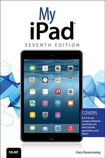My iPad  Covers iOS 8 on all models of iPad Air  iPad mini  iPad 3rd 4th generation  and iPad 2  PDF