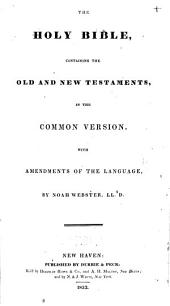 The Holy Bible: Containing the Old and New Testaments, in the Common Version. With Amendments of the Language