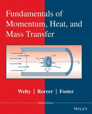 Fundamentals of Momentum  Heat  and Mass Transfer