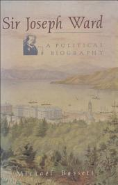 Sir Joseph Ward: A Political Biography