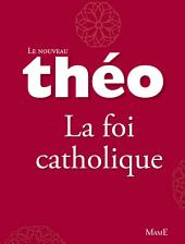 Le nouveau Théo - Livre 4 - La foi catholique: L'Encyclopédie catholique pour tous