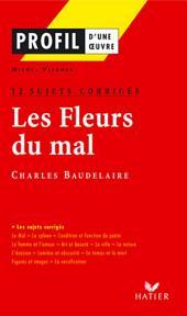 Profil - Baudelaire : Les Fleurs du mal : 12 sujets corrigés: Analyse littéraire de l'oeuvre
