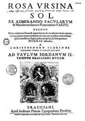 Rosa Vrsina sive Sol ex admirando Facularum et Macularum suarum Phoenomeno varius... a Christophoro Scheiner...