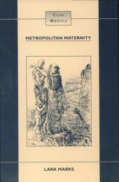 Metropolitan Maternity: Maternal and Infant Welfare Services in Early Twentieth Century London