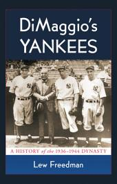 DiMaggio's Yankees: A History of the 1936–1944 Dynasty