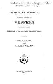 Gregorian manual: containing the order for Vespers according to the ceremonial of the Society of the Sacred Heart ; for the use of the pupils of the Sacred Heart