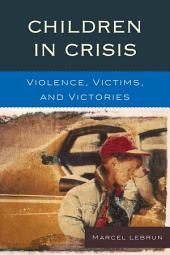 Children in Crisis: Violence, Victims, and Victories