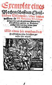 Exemplar eines rechtgeschaffenen christlichen Testaments ...: mit einem hie angehenckten Trostbüchlein ...