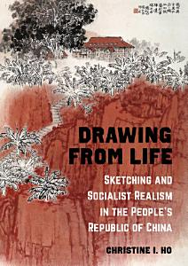Drawing from Life   Sketching and Socialist Realism in the People   s Republic of China PDF