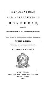 Explorations and Adventures in Honduras: Comprising Sketches of Travel in the Gold Regions of Olancho, and a Review of the History and General Resources of Central America. With Original Maps, and Numerous Illustrations