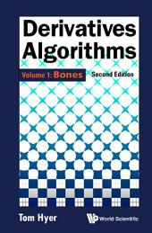 Derivatives Algorithms - Volume 1: Bones (Second Edition)