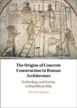 The Origins of Concrete Construction in Roman Architecture PDF