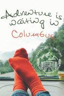 Adventure Is Waiting in Columbus