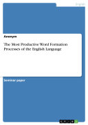 The Most Productive Word Formation Processes of the English Language