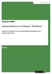 """Raumstrukturen in Fontanes """"Effi Briest"""": Hohen-Cremmen: Von der glücklichen Kindheit zum befreienden Tod"""