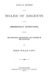 Annual Report of the Board of Regents of the Smithsonian Institution: Volume 1877