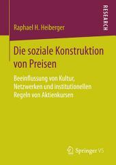 Die soziale Konstruktion von Preisen: Beeinflussung von Kultur, Netzwerken und institutionellen Regeln von Aktienkursen