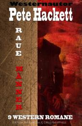 Raue Männer - 9 Western Romane: Cassiopeiapress Spannung/ Edition Bärenklau