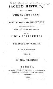 Sacred History, Selected from the Scriptures: With Annotations and Reflections, Particularly Calculated to Facilitate the Study of the Holy Scriptures in Schools and Families, Volume 1