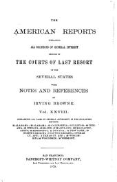 The American Reports: Containing All Decisions of General Interest Decided in the Courts of Last Resort of the Several States : with Notes and References of Isaac Grant Thompson : Including Cases Decided in the Courts of Maryland, Massachusetts, Wisconsin, Iowa, Vermont, Pennsylvania and New York, Volume 28