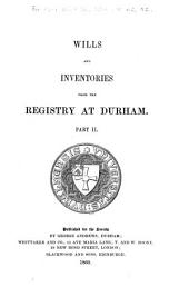Wills and Inventories Illustrative of the History, Manners, Language, Statistics, &c., of the Northern Counties of England: From the Eleventh Century Downwards, Volume 38