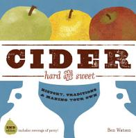 Cider  Hard and Sweet  History  Traditions  and Making Your Own  Second Edition  PDF