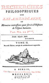 Recherches philosophiques sur les Américains, ou mémoires intéressants pour servir à l'histoire de l'espèce humaine: Volume2
