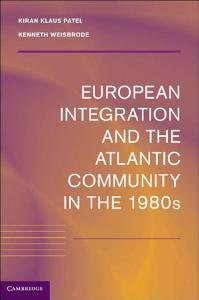 European Integration and the Atlantic Community in the 1980s PDF