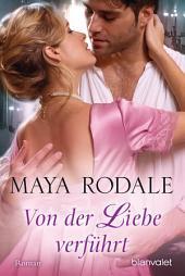 Von der Liebe verführt: Roman