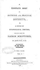 A Complete Body of Doctrinal and Practical Divinity: Or, A System of Evangelical Truths, Deduced from the Sacred Scriptures, Volume 1