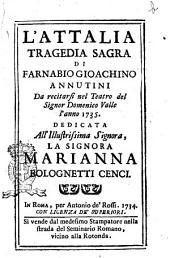L' Attalia tragedia sagra di Farnabio Gioachino Annutini da recitarsi nel teatro del signor Domenico Valle l'anno 1735. Dedicata all'illustrissima ... Marianna Bolognetti Cenci