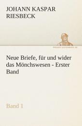Neue Briefe, für und wider das Mönchswesen - Erster Band: Band 1