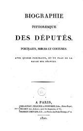 Biographie pittoresque des députés: portraits, moeurs et costumes