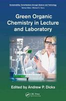Green Organic Chemistry in Lecture and Laboratory PDF